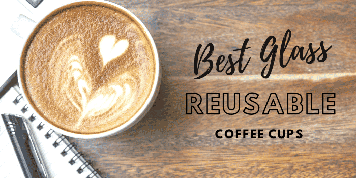 Best Glass Reusable Coffee Cups