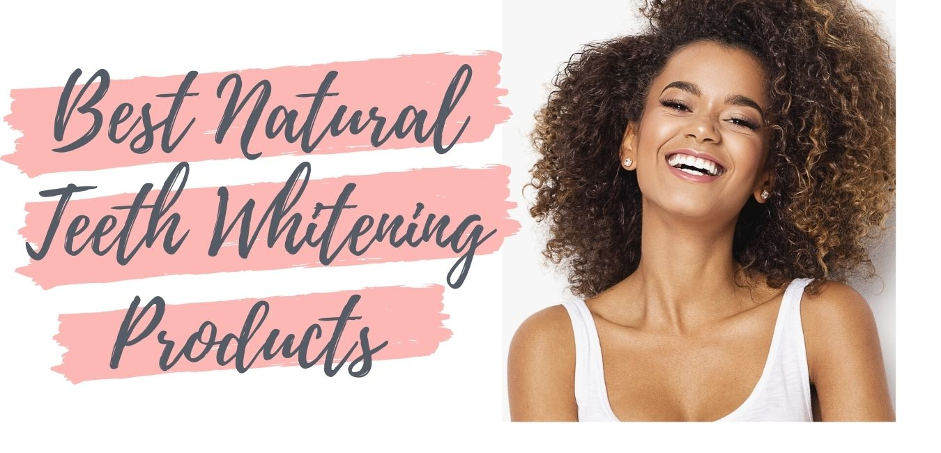 Best Natural Teeth Whitening Products