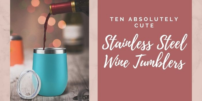Ten Absolutely Cute Stainless Steel Wine Tumblers