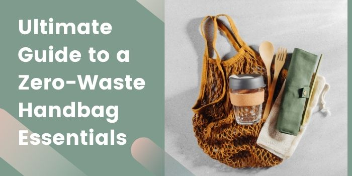 Ultimate Guide to a Zero-Waste Handbag Essentials