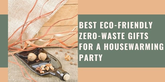 Best Eco-Friendly Zero-Waste Gifts For A Housewarming Party
