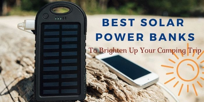 Best Solar Power Banks To Brighten Up Your Camping Trip