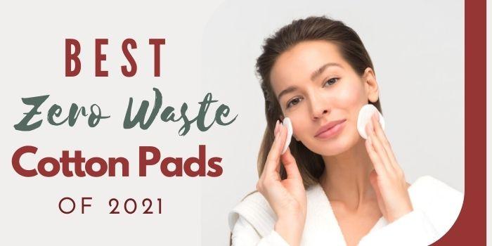 Best Zero Waste Cotton Pads of 2021