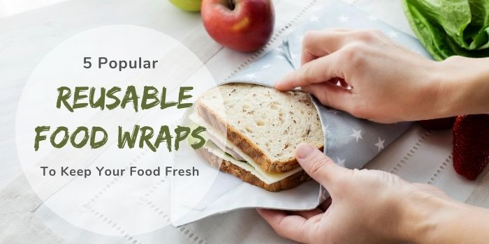 5 Popular Reusable Food Wraps To Keep Your Food Fresh