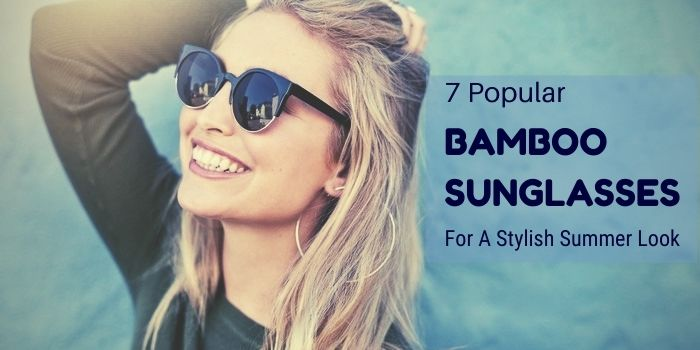 7 Popular Bamboo Sunglasses For A Stylish Summer Look