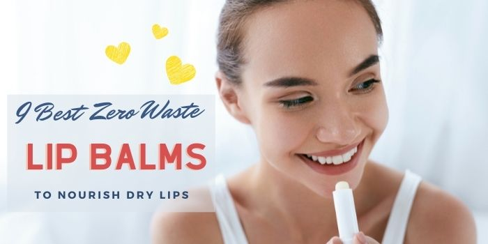 9 Best Zero Waste Lip Balms To Nourish Dry Lips