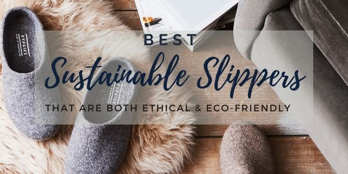 Best Sustainable Slippers That Are Both Ethical & Eco-Friendly