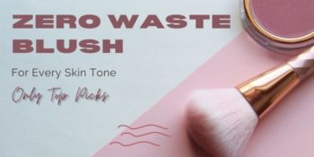 Zero Waste Blush For Every Skin Tone — Only Top Picks
