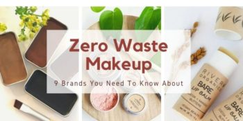 Zero Waste Makeup: 9 Brands You Need To Know About