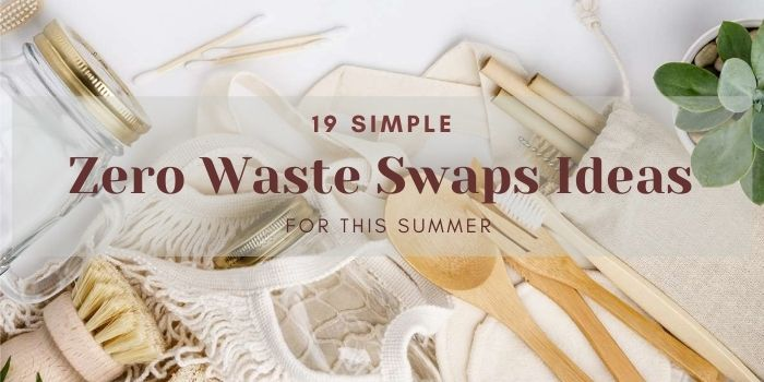 19 Simple Zero Waste Swaps Ideas For This Summer