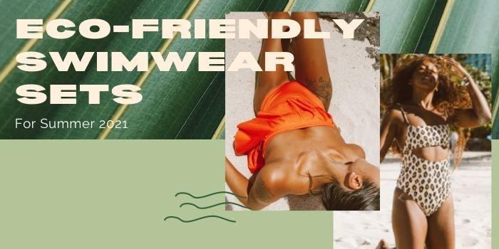 9 Eco-Friendly Swimwear Sets For Summer 2021