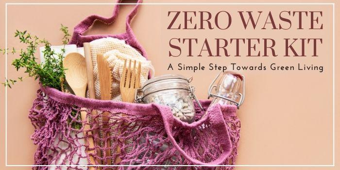 Zero Waste Starter Kit: A Simple Step Towards Green Living