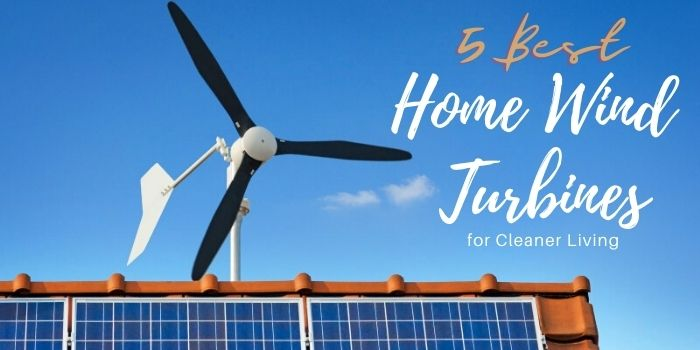 5 Best Home Wind Turbines for Cleaner Living