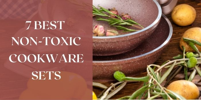 7 Best Non Toxic Cookware Sets