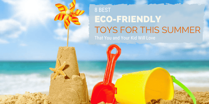 8 Best Eco-Friendly Toys for This Summer