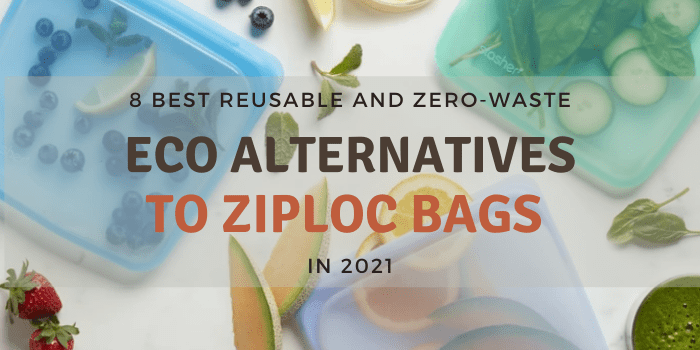 The 8 Best Reusable and Zero-Waste Eco Alternatives To Ziploc Bags in 2021