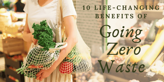 10 Life Changing Benefits of Going Zero Waste