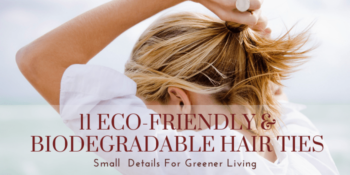 11 Eco-Friendly & Biodegradable Hair Ties — Small  Details For Greener Living