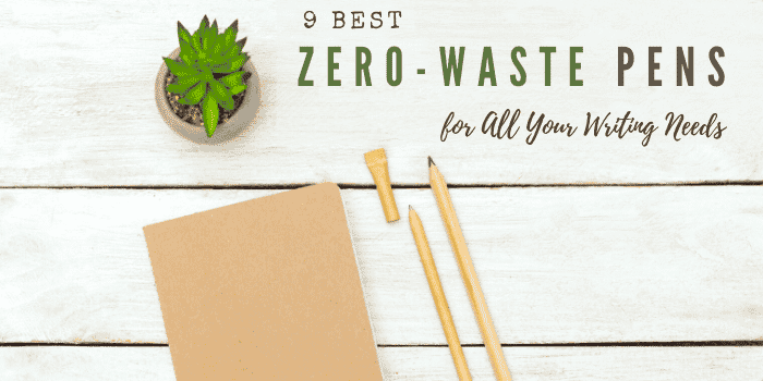 The 9 Best Zero-Waste Pens for All Your Writing Needs