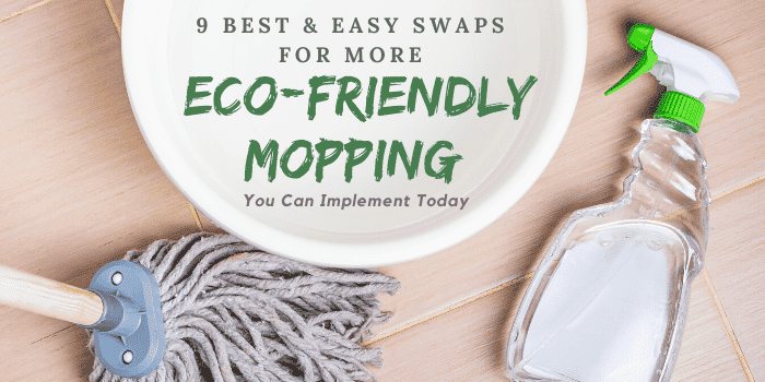 Best & Easy Swaps for More Eco-Friendly Mopping